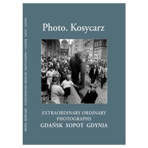Fot. Kosycarz. Niezwykłe zwykłe zdjęcia Gdańska, Trójmiasta i Pomorza w wersji angielskiej.