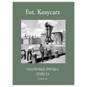 Fot. Kosycarz Niezwykłe Zwykłe Zdjęcia cz. III
