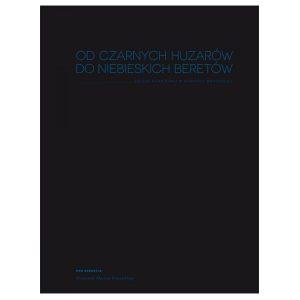 Od Czarnych Huzarów do Niebieskich Beretów. Dzieje garnizonu w Gdańsku Wrzeszczu.